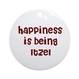 happiness is being Itzel Ornament (Round)