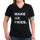 Make me fries. Shirt