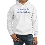 I'd rather be masturbating. Hooded Sweatshirt