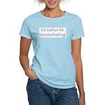I'd rather be masturbating. Women's Light T-Shirt