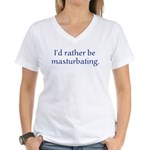 I'd rather be masturbating. Women's V-Neck T-Shirt