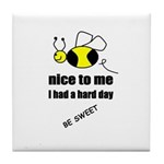 bee nice to me,i had a hard day Tile Coaster