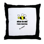 bee nice to me,i had a hard day Throw Pillow