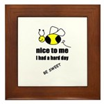 bee nice to me,i had a hard day Framed Tile