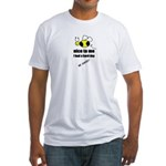 bee nice to me,i had a hard day Fitted T-Shirt