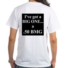 I've got a BIG ONE -.50 BMG Shirt
