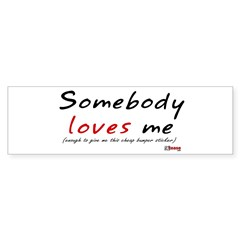 Somebody Loves Me Bumper Sticker