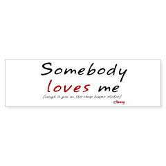 Somebody Loves Me Bumper Sticker