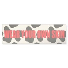 Wear Your Own Skin Bumper Bumper Sticker