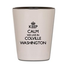 Keep calm we live in Colville Washingto Shot Glass