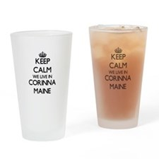 Keep calm we live in Corinna Maine Drinking Glass