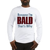 Because I'm Bald Long Sleeve T-Shirt