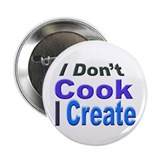 I Don't Cook I Create Button