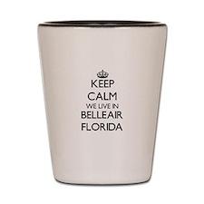 Keep calm we live in Belleair Florida Shot Glass