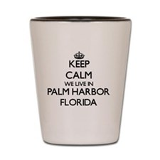 Keep calm we live in Palm Harbor Florid Shot Glass