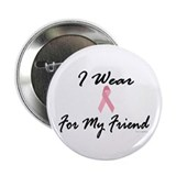 "I Wear Pink For My Friend 1 2.25"" Button (10 pack)"
