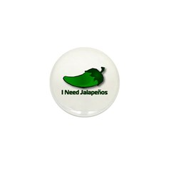 I Need Jalapenos Mini Button (100 pack)