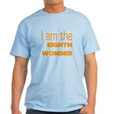 I Am the Eighth Wonder T-Shirt