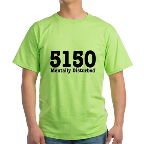 5150 Mentally Disturbed Green T-Shirt