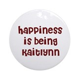 happiness is being Kaitlynn Ornament (Round)