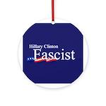 Clinton = Fascist Ornament (Round)