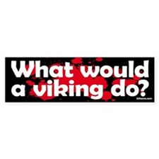 What Would a Viking Do Bumper Bumper Sticker