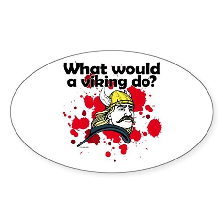 What Would a Viking Do Oval Sticker