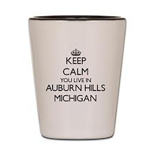 Keep calm you live in Auburn Hills Mich Shot Glass