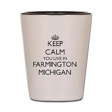 Keep calm you live in Farmington Michig Shot Glass