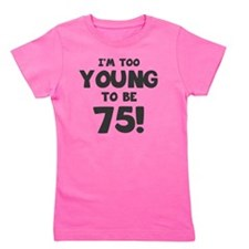 75th Birthday Humor Girl's Tee