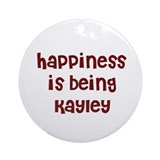 happiness is being Kayley Ornament (Round)
