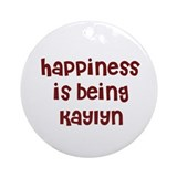 happiness is being Kaylyn Ornament (Round)
