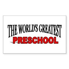 """The World's Greatest Preschool"" Sticker (Rectangu"