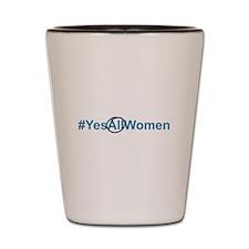 #YesAllWomen Shot Glass
