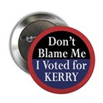 Don't Blame Me I Voted for Kerry Button