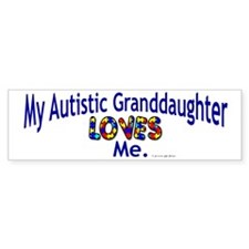 My Autistic Granddaughter Loves Me Bumper Sticker