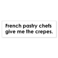 French pastry chefs give me crepes Bumper Stickers