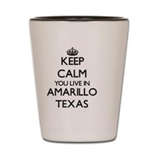 Keep calm you live in Amarillo Texas Shot Glass