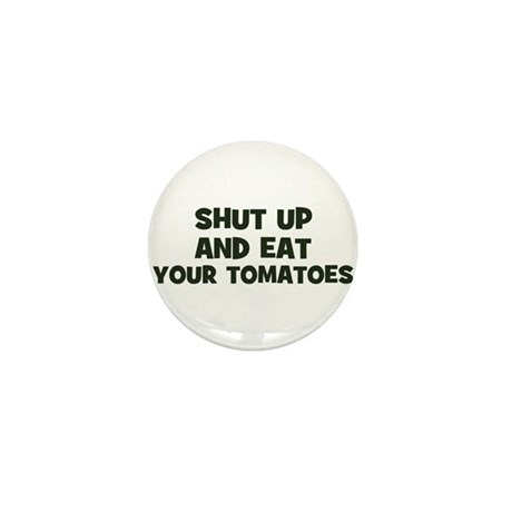 shut up and eat your tomatoes Mini Button (10 pack