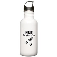 Music Its What I Do Water Bottle