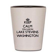 Keep calm you live in Lake Stevens Wash Shot Glass