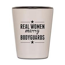 Real Women Marry Bodyguards Shot Glass