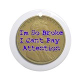 I'm So Broke Ornament (Round)
