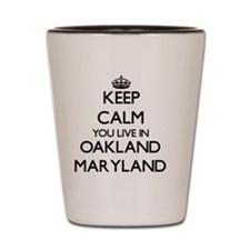 Keep calm you live in Oakland Maryland Shot Glass