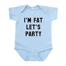 I'm Fat Let's Party Infant Bodysuit