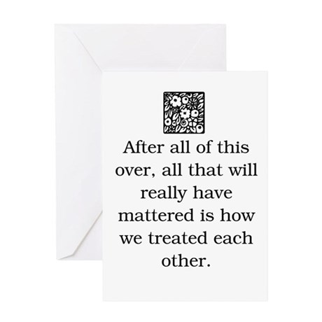 HOW WE TREAT EACH OTHER.. (Orig) Greeting Card