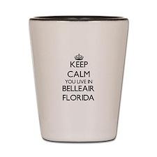 Keep calm you live in Belleair Florida Shot Glass