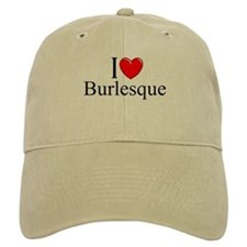 """I Love (Heart) Burlesque"" Baseball Cap"