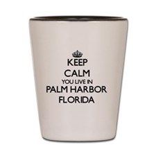 Keep calm you live in Palm Harbor Flori Shot Glass