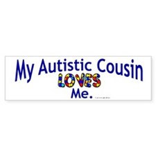 My Autistic Cousin Loves Me Bumper Bumper Sticker